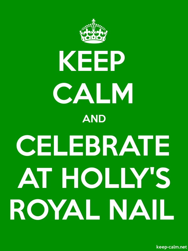 KEEP CALM AND CELEBRATE AT HOLLY'S ROYAL NAIL - white/green - Default (600x800)