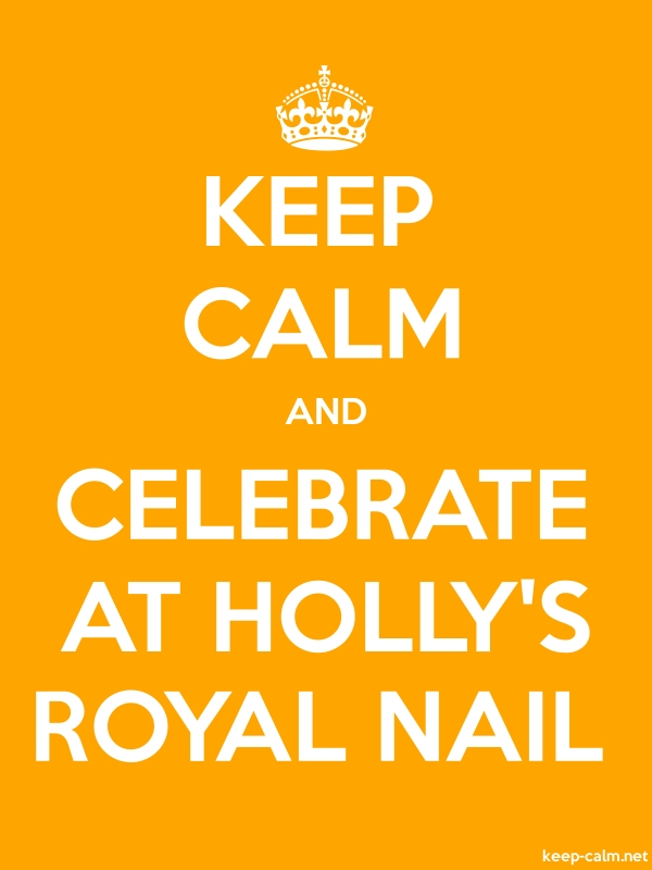KEEP CALM AND CELEBRATE AT HOLLY'S ROYAL NAIL - white/orange - Default (600x800)