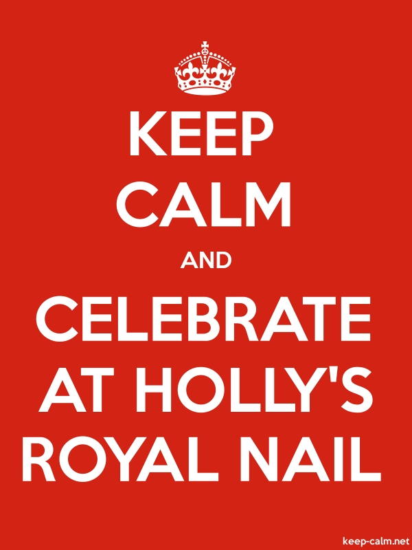 KEEP CALM AND CELEBRATE AT HOLLY'S ROYAL NAIL - white/red - Default (600x800)