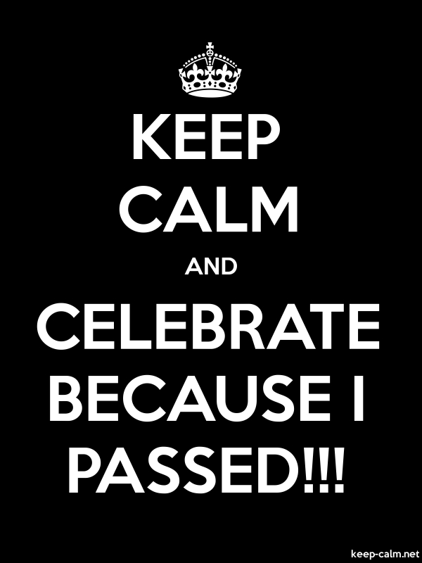 KEEP CALM AND CELEBRATE BECAUSE I PASSED!!! - white/black - Default (600x800)