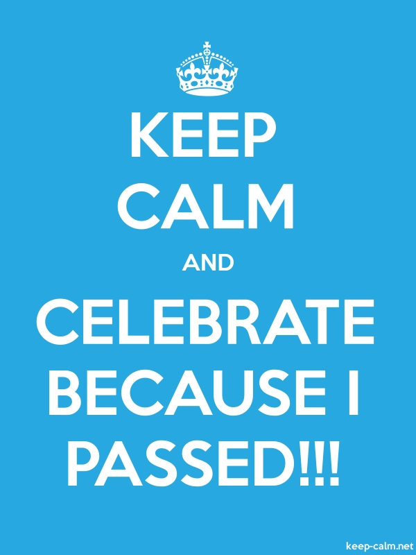 KEEP CALM AND CELEBRATE BECAUSE I PASSED!!! - white/blue - Default (600x800)