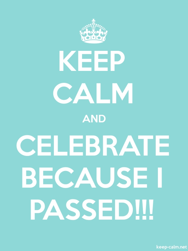 KEEP CALM AND CELEBRATE BECAUSE I PASSED!!! - white/lightblue - Default (600x800)