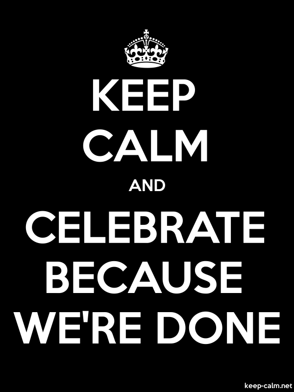 KEEP CALM AND CELEBRATE BECAUSE WE'RE DONE - white/black - Default (600x800)