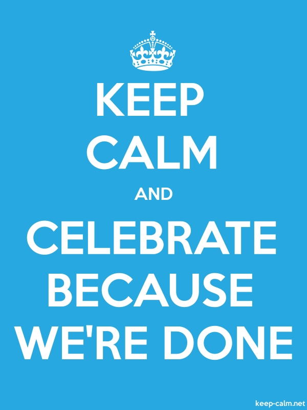 KEEP CALM AND CELEBRATE BECAUSE WE'RE DONE - white/blue - Default (600x800)
