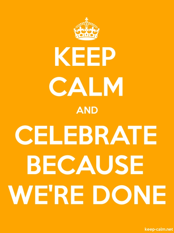KEEP CALM AND CELEBRATE BECAUSE WE'RE DONE - white/orange - Default (600x800)