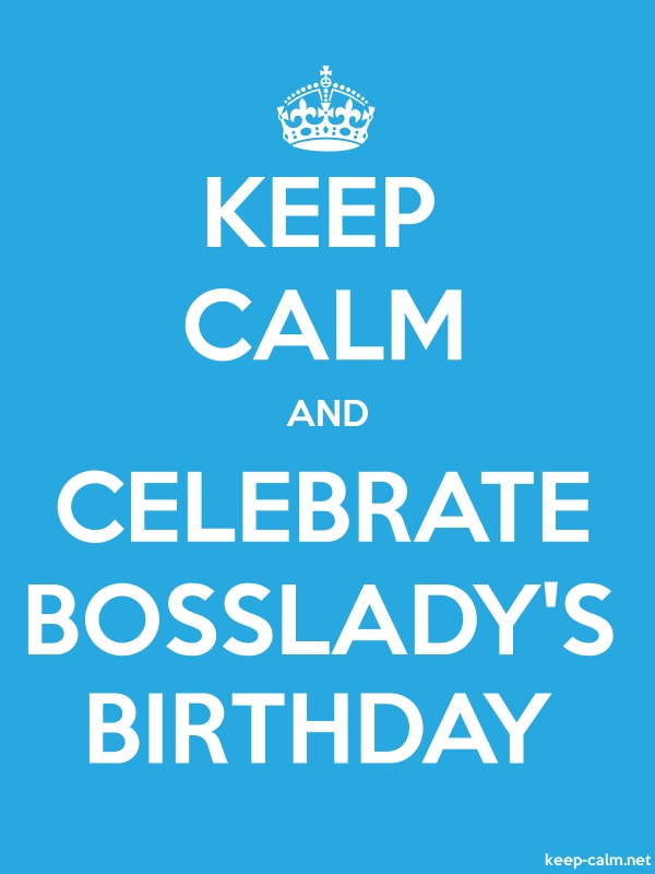 KEEP CALM AND CELEBRATE BOSSLADY'S BIRTHDAY - white/blue - Default (600x800)
