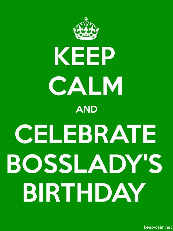 KEEP CALM AND CELEBRATE BOSSLADY'S BIRTHDAY - white/green - Default (600x800)