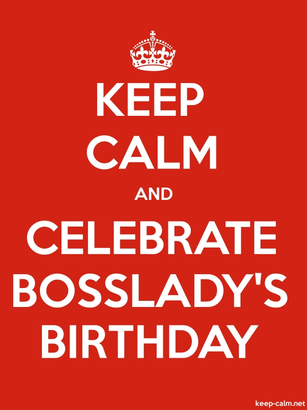 KEEP CALM AND CELEBRATE BOSSLADY'S BIRTHDAY - white/red - Default (600x800)