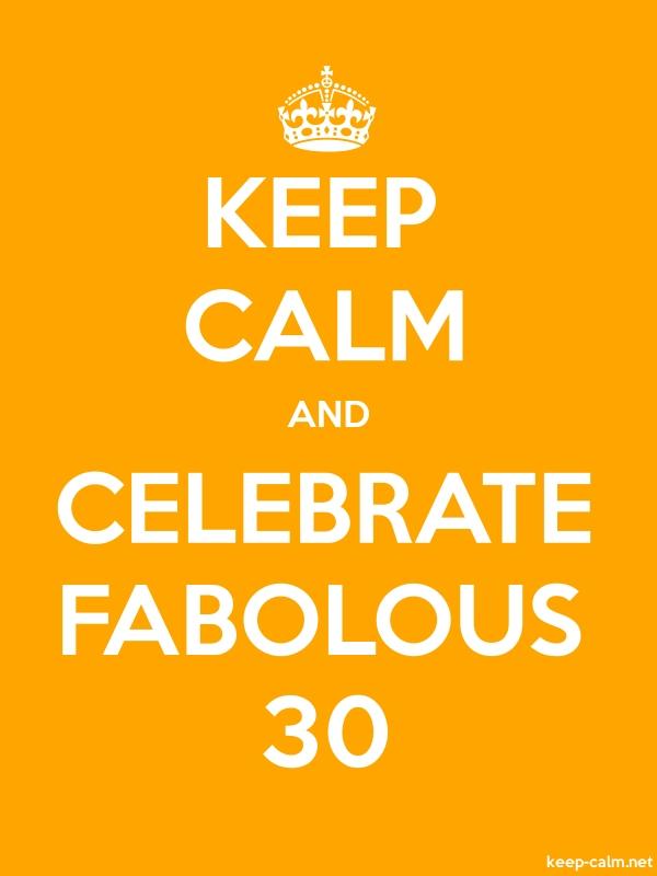KEEP CALM AND CELEBRATE FABOLOUS 30 - white/orange - Default (600x800)