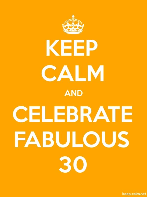 KEEP CALM AND CELEBRATE FABULOUS 30 - white/orange - Default (600x800)