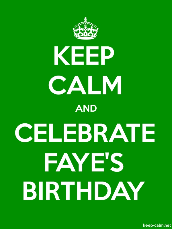 KEEP CALM AND CELEBRATE FAYE'S BIRTHDAY - white/green - Default (600x800)