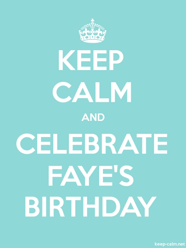 KEEP CALM AND CELEBRATE FAYE'S BIRTHDAY - white/lightblue - Default (600x800)