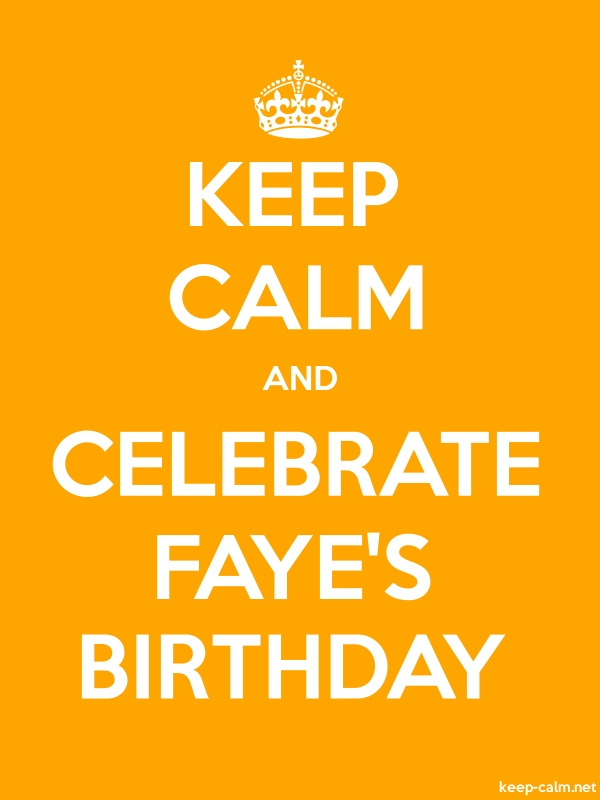 KEEP CALM AND CELEBRATE FAYE'S BIRTHDAY - white/orange - Default (600x800)