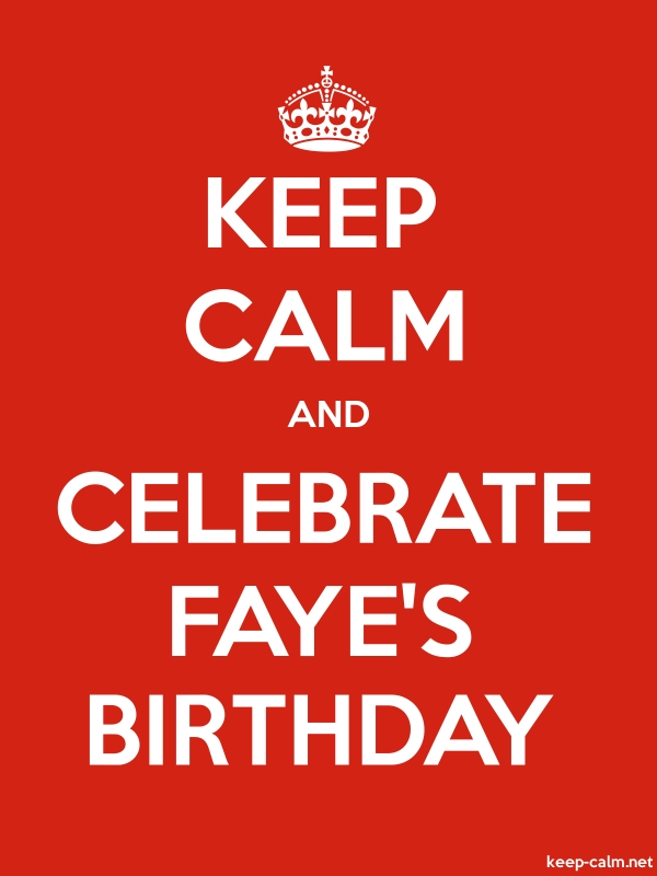 KEEP CALM AND CELEBRATE FAYE'S BIRTHDAY - white/red - Default (600x800)