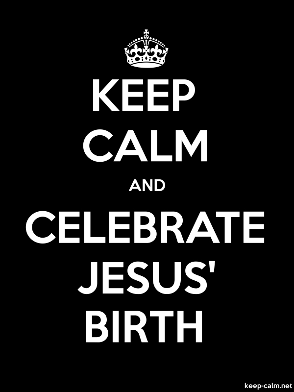KEEP CALM AND CELEBRATE JESUS' BIRTH - white/black - Default (600x800)