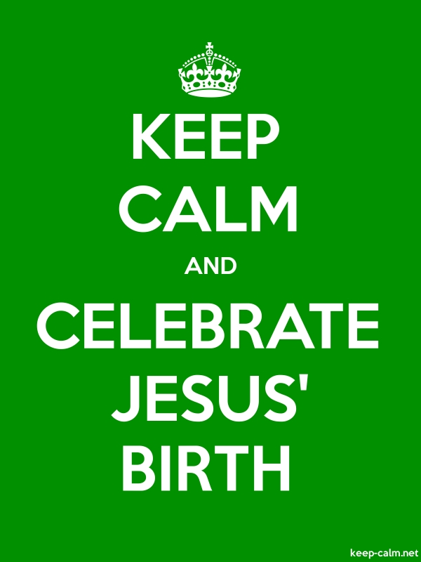 KEEP CALM AND CELEBRATE JESUS' BIRTH - white/green - Default (600x800)