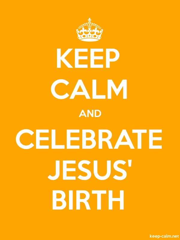 KEEP CALM AND CELEBRATE JESUS' BIRTH - white/orange - Default (600x800)