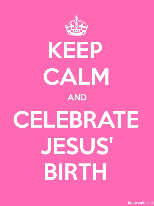 KEEP CALM AND CELEBRATE JESUS' BIRTH - white/pink - Default (600x800)