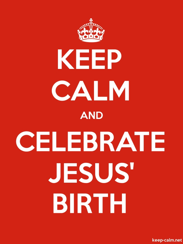 KEEP CALM AND CELEBRATE JESUS' BIRTH - white/red - Default (600x800)