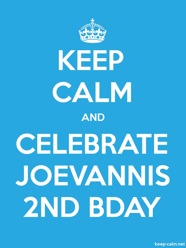 KEEP CALM AND CELEBRATE JOEVANNIS 2ND BDAY - white/blue - Default (600x800)