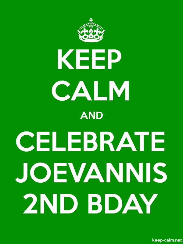 KEEP CALM AND CELEBRATE JOEVANNIS 2ND BDAY - white/green - Default (600x800)