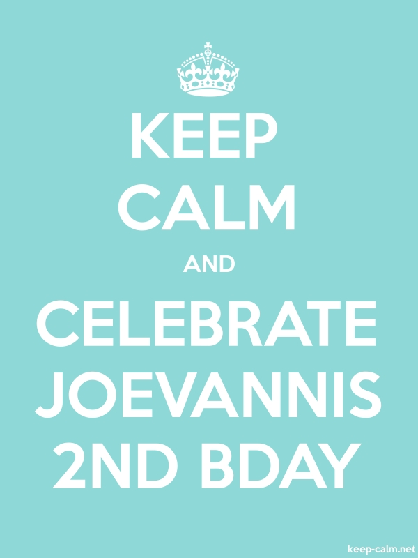 KEEP CALM AND CELEBRATE JOEVANNIS 2ND BDAY - white/lightblue - Default (600x800)