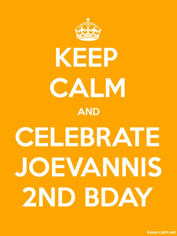 KEEP CALM AND CELEBRATE JOEVANNIS 2ND BDAY - white/orange - Default (600x800)