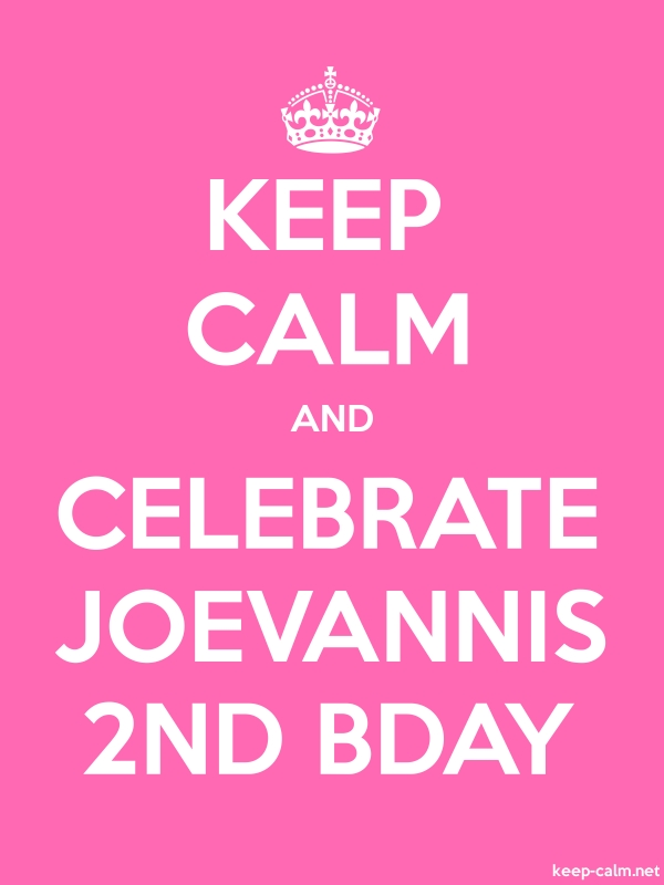 KEEP CALM AND CELEBRATE JOEVANNIS 2ND BDAY - white/pink - Default (600x800)