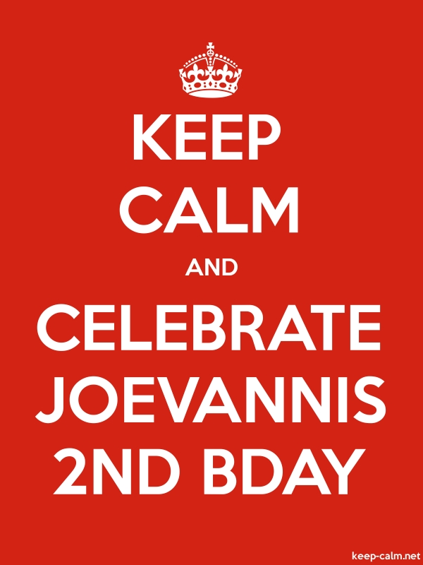 KEEP CALM AND CELEBRATE JOEVANNIS 2ND BDAY - white/red - Default (600x800)