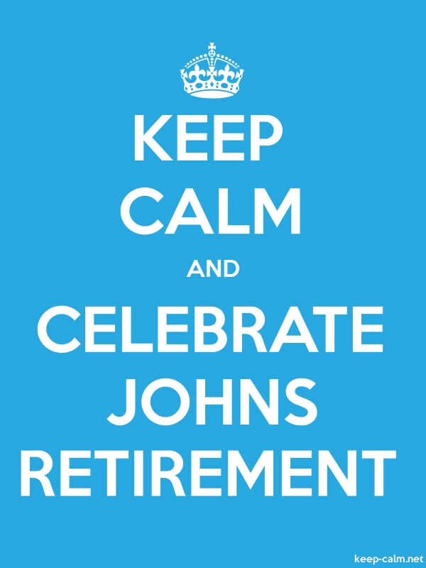 KEEP CALM AND CELEBRATE JOHNS RETIREMENT - white/blue - Default (600x800)