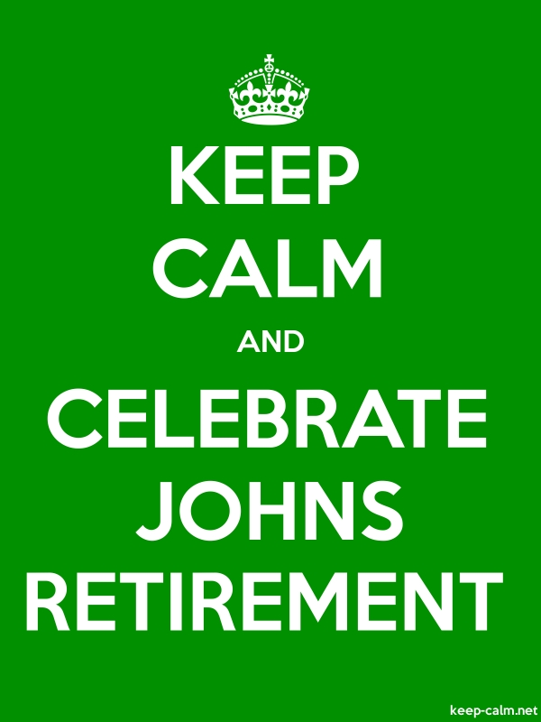 KEEP CALM AND CELEBRATE JOHNS RETIREMENT - white/green - Default (600x800)