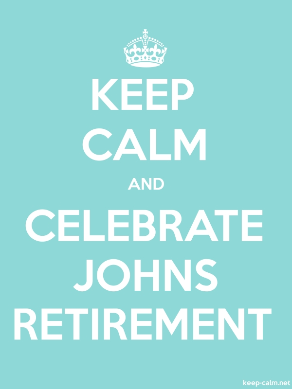 KEEP CALM AND CELEBRATE JOHNS RETIREMENT - white/lightblue - Default (600x800)