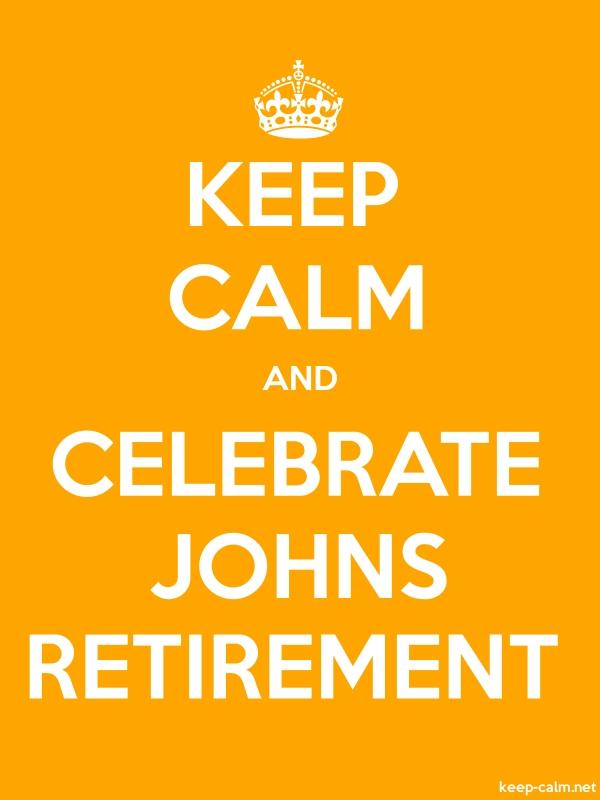 KEEP CALM AND CELEBRATE JOHNS RETIREMENT - white/orange - Default (600x800)