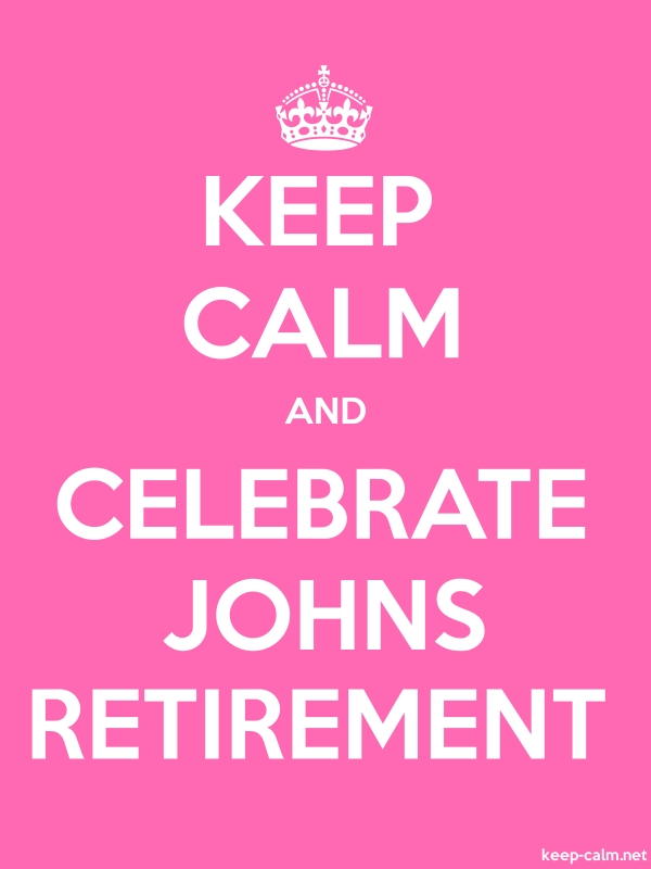KEEP CALM AND CELEBRATE JOHNS RETIREMENT - white/pink - Default (600x800)