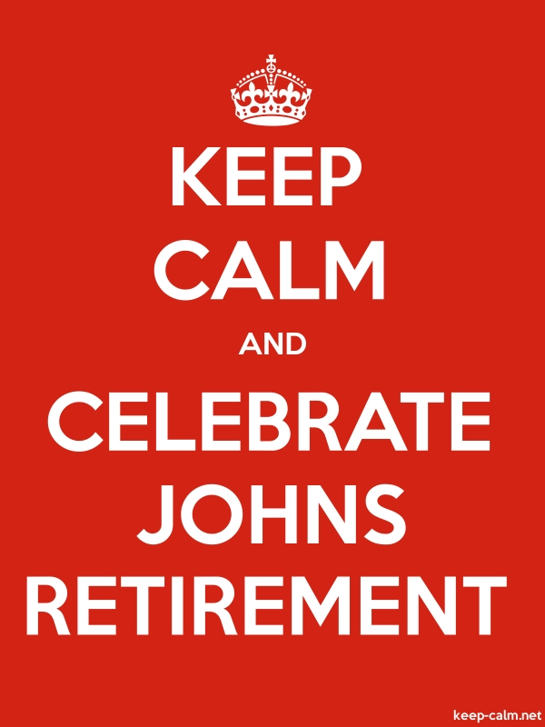 KEEP CALM AND CELEBRATE JOHNS RETIREMENT - white/red - Default (600x800)