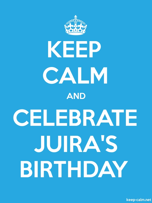 KEEP CALM AND CELEBRATE JUIRA'S BIRTHDAY - white/blue - Default (600x800)