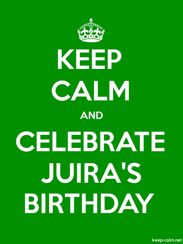 KEEP CALM AND CELEBRATE JUIRA'S BIRTHDAY - white/green - Default (600x800)