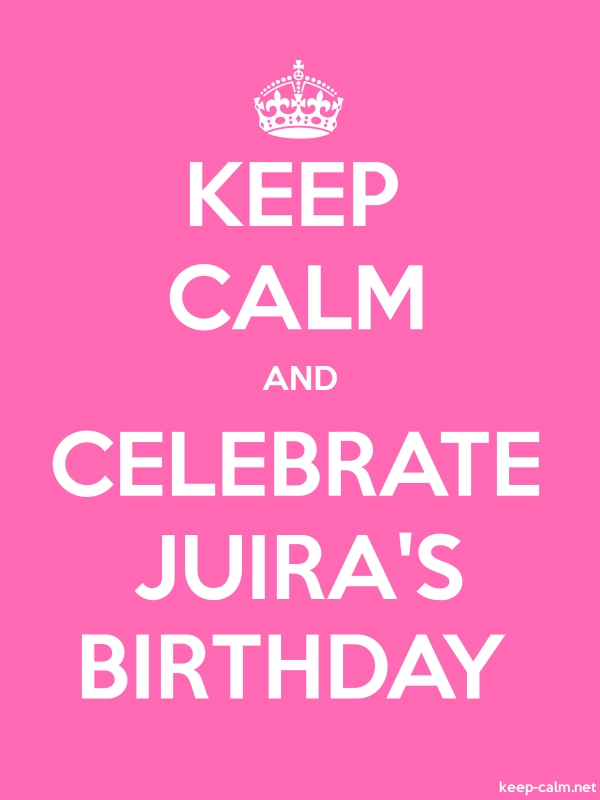 KEEP CALM AND CELEBRATE JUIRA'S BIRTHDAY - white/pink - Default (600x800)