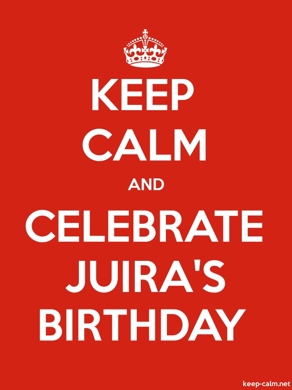 KEEP CALM AND CELEBRATE JUIRA'S BIRTHDAY - white/red - Default (600x800)