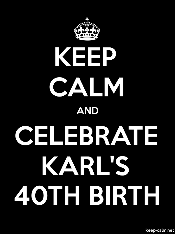 KEEP CALM AND CELEBRATE KARL'S 40TH BIRTH - white/black - Default (600x800)