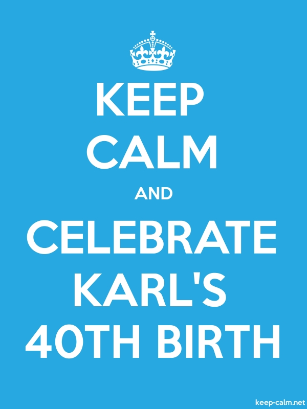 KEEP CALM AND CELEBRATE KARL'S 40TH BIRTH - white/blue - Default (600x800)