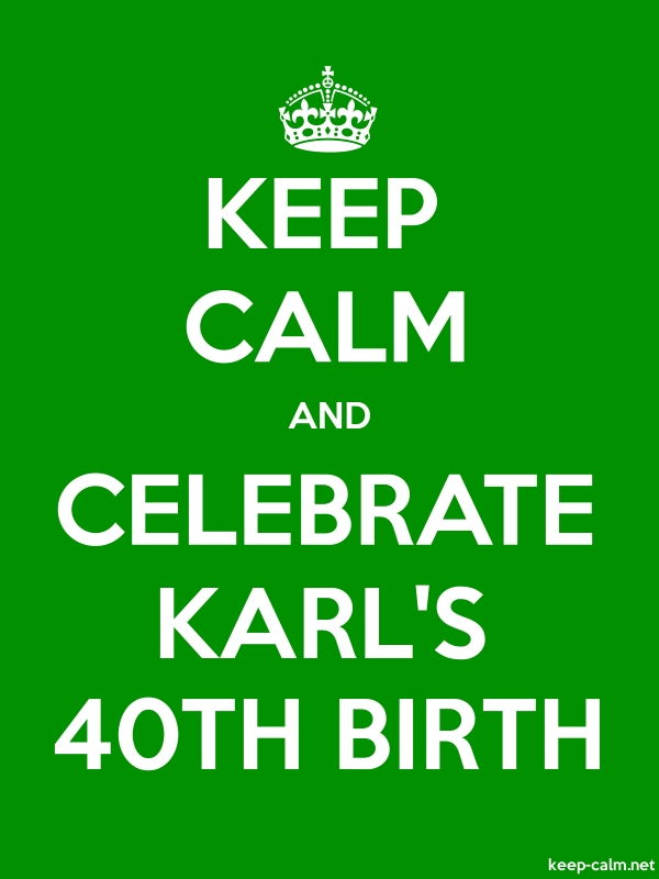 KEEP CALM AND CELEBRATE KARL'S 40TH BIRTH - white/green - Default (600x800)