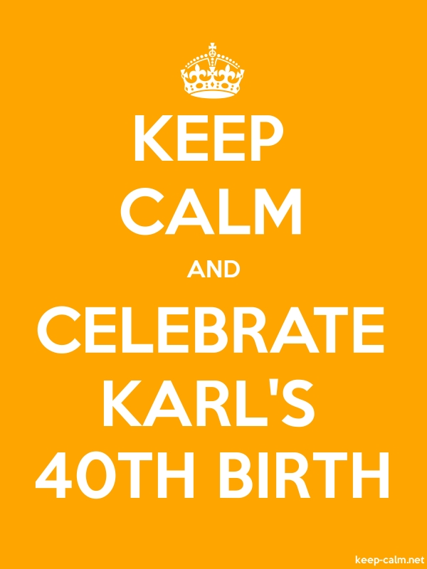 KEEP CALM AND CELEBRATE KARL'S 40TH BIRTH - white/orange - Default (600x800)