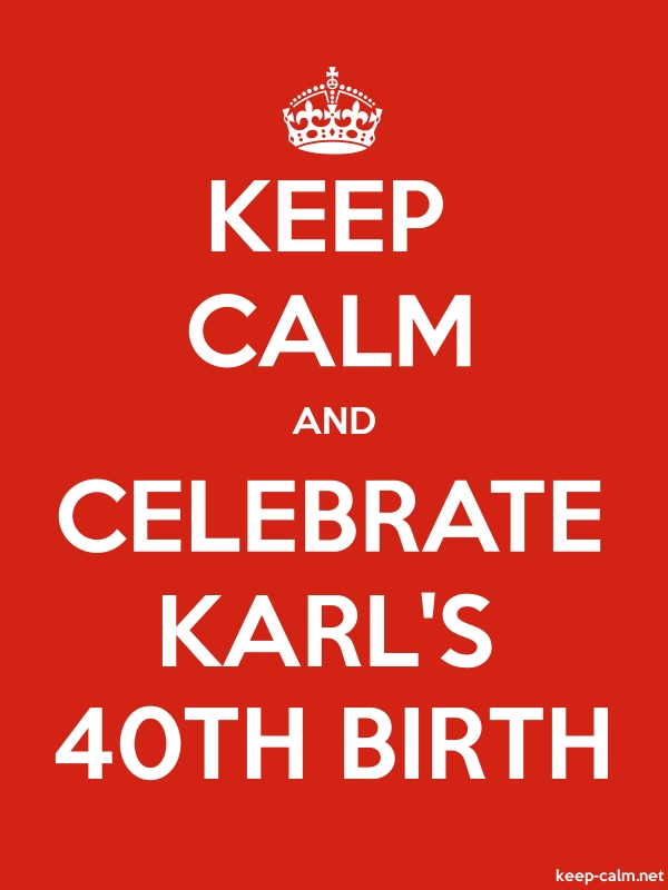 KEEP CALM AND CELEBRATE KARL'S 40TH BIRTH - white/red - Default (600x800)