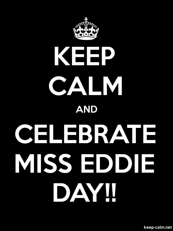 KEEP CALM AND CELEBRATE MISS EDDIE DAY!! - white/black - Default (600x800)