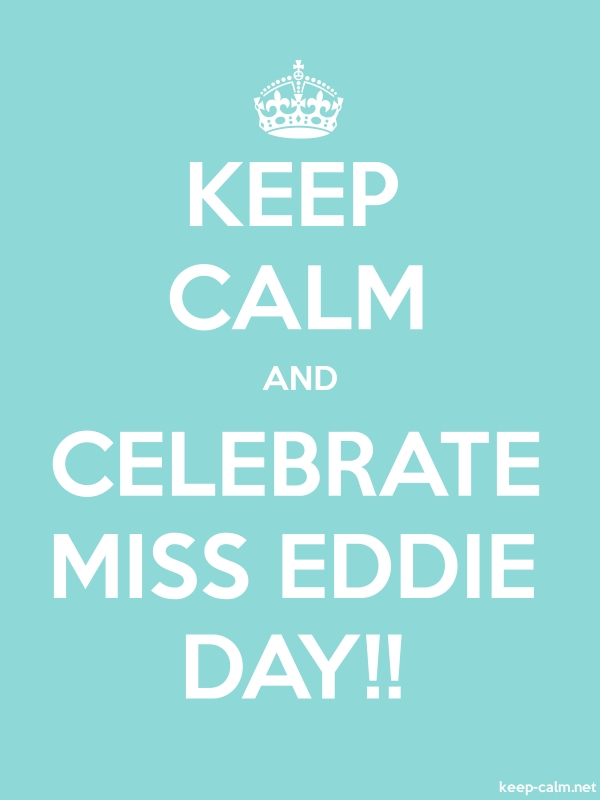 KEEP CALM AND CELEBRATE MISS EDDIE DAY!! - white/lightblue - Default (600x800)