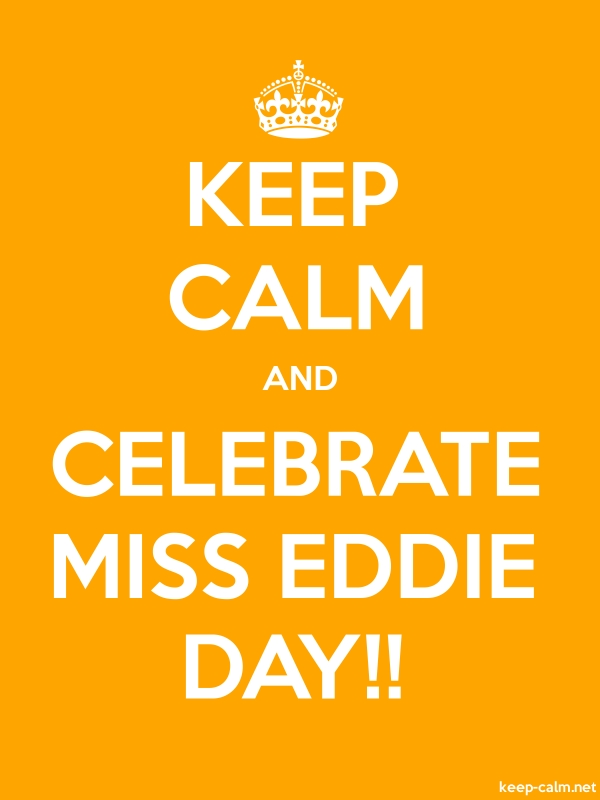 KEEP CALM AND CELEBRATE MISS EDDIE DAY!! - white/orange - Default (600x800)