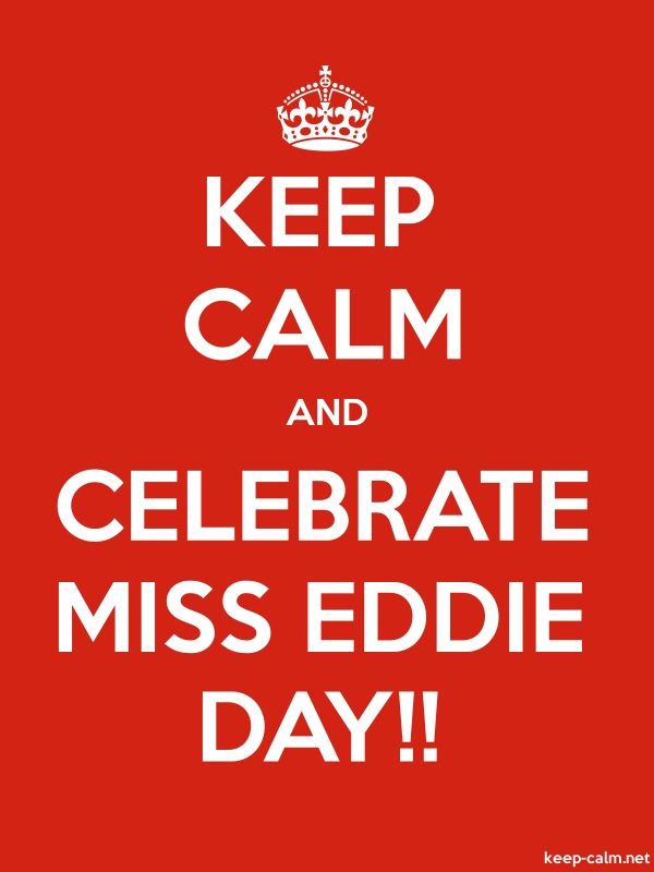 KEEP CALM AND CELEBRATE MISS EDDIE DAY!! - white/red - Default (600x800)
