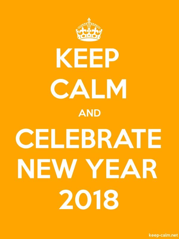 KEEP CALM AND CELEBRATE NEW YEAR 2018 - white/orange - Default (600x800)