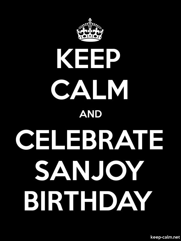 KEEP CALM AND CELEBRATE SANJOY BIRTHDAY - white/black - Default (600x800)